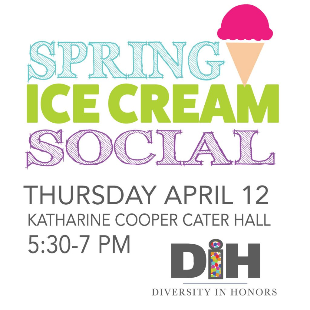 Diversity in Honors spring ice cream social on April 12 at Cater Hall at 5:30 pm